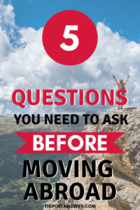 5 Questions You Need to Ask Before Moving Abroad