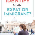 """Woman reading map in busy plaza, with text overlay - """"Should you identify as an expat or immigrant?"""""""