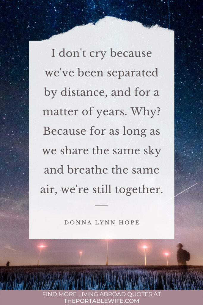 "Starry night sky with text overlay - ""I don't cry because we've been separated by distance, and for a matter of years. Why? Because for as long as we share the same sky and breathe the same air, we're still together."""