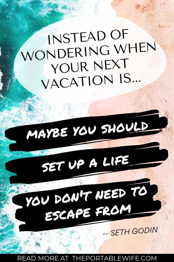 "Living abroad quotes text overlay - ""Instead of wondering when your next vacation is, maybe you should set up a life you don't need to escape from"""