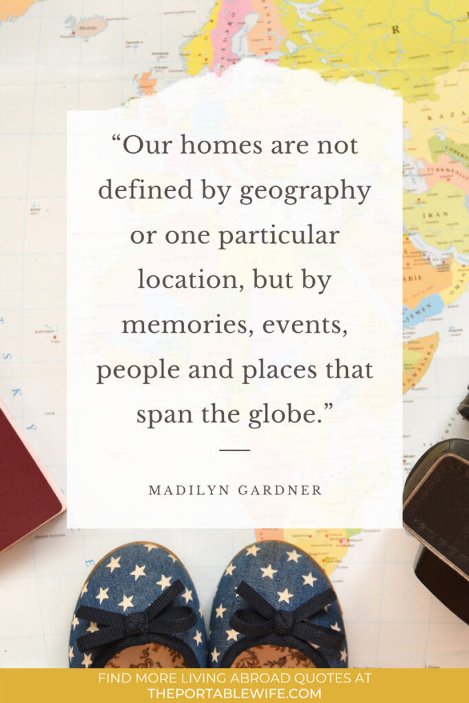 "Paper map and blue tops of ballet flats with text overlay - ""Our homes are not defined by geography or one particular location, but by memories, events, people and places that span the globe"""