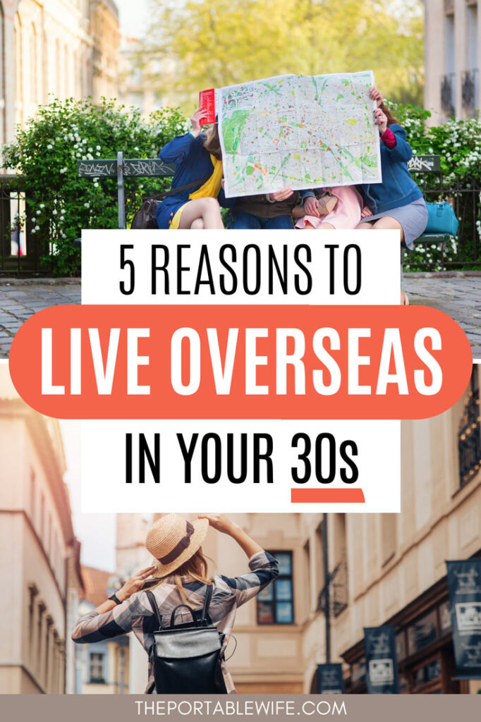 """Collage of four people looking at large map, and woman in hat walking down street, with text overlay - """"5 reasons to live overseas in your 30s""""."""