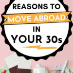 """Passport, piggy bank, and foreign currency on pink background, with text overlay - """"5 reasons to move abroad in your 30s""""."""