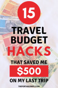 15 Travel Budget Hacks That Saved Me $500 on my Last Trip