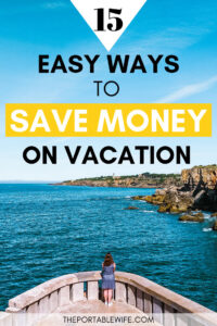 15 Easy Ways to Save Money on Vacation - girl looking out over ocean