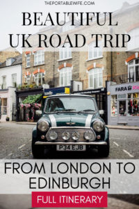 A Beautiful UK Road Trip Itinerary from London to Edinburgh
